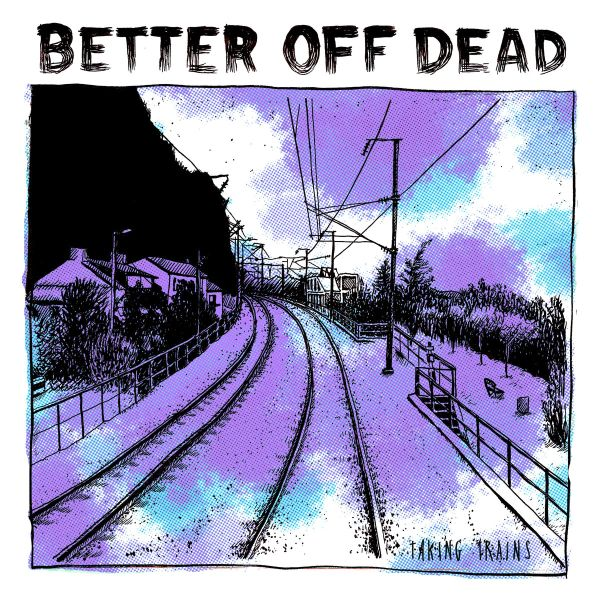 Better off dead - Taking trains (LP)